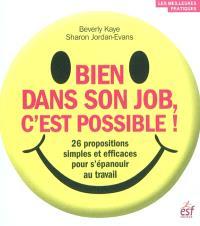 Bien dans son job, c'est possible ! : 26 propositions simples et efficaces pour s'épanouir au travail
