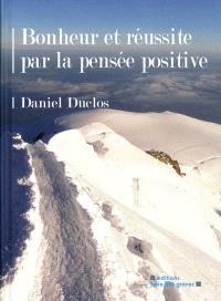 Bonheur et réussite par la pensée positive