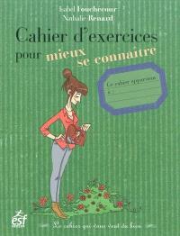 Cahier d'exercices pour mieux se connaître : le cahier qui vous veut du bien