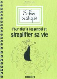 Cahier pratique pour aller à l'essentiel et simplifier sa vie
