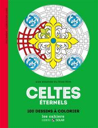 Celtes éternels : aux sources du bien-être : 100 dessins à colorier