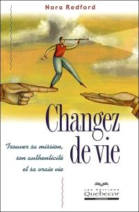 Changez de vie  : Trouver sa mission, son authenticité et sa vraie vie