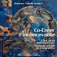 Co-créer l'inconcevable : l'art de la non-intention, véhicule d'éveil de la conscience