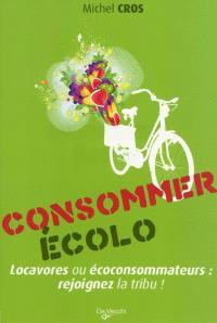 Consommer écolo : locavores ou écoconsommateurs, rejoignez la tribu !
