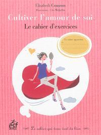 Cultiver l'amour de soi : le cahier d'exercices