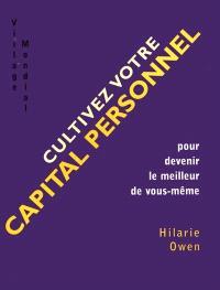 Cultivez votre capital personnel : pour devenir le meilleur de vous-même