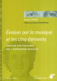 Evoluer par la musique et les cinq éléments : trouver son équilibre par l'expression musicale