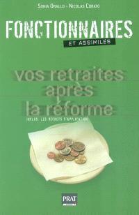 Fontionnaires et assimilés : vos retraites après la réforme : inclus, les décrets d'application