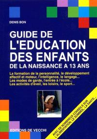 Guide de l'éducation des enfants : de la naissance à 13 ans