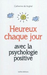 Heureux chaque jour : avec la psychologie positive