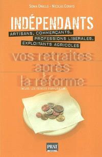 Indépendants, vos retraites après la réforme : artisans, commerçants, professions libérales, exploitants agricoles : inclus, les décrets d'application