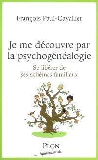 Je me découvre par la psychogénéalogie : se libérer de ses schémas familiaux