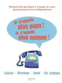 Je n'appelle plus papa ! je n'appelle plus maman ! : cuisine, bricolage, santé, vie pratique