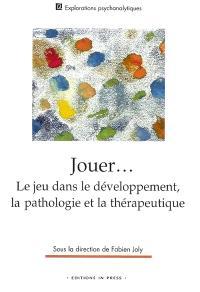 Jouer : le jeu dans le développement, la pathologie et la thérapeutique