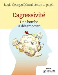 L'agressivité  : une bombe à désamorcer