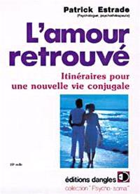 L'amour retrouvé : itinéraires pour une nouvelle vie conjugale