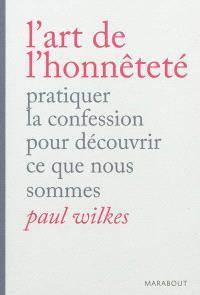 L'art de l'honnêteté : pratiquer la confession pour découvrir ce que nous sommes