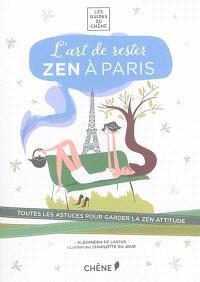 L'art de rester zen à Paris : toutes les astuces pour garder la zen attitude