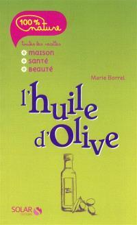 L'huile d'olive : toutes les recettes maison, santé, beauté