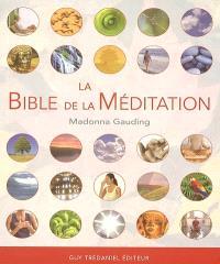 La bible de la méditation : guide détaillé des méditations