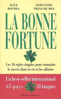 La bonne fortune : les 10 règles simples pour connaître le succès dans la vie et les affaires
