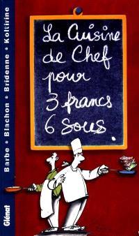 La cuisine de chef pour 3 francs 6 sous