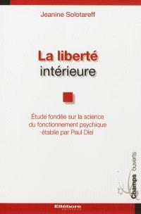 La liberté intérieure : étude fondée sur la science du fonctionnement psychique établie par Paul Diel
