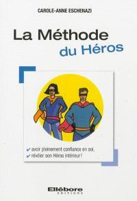 La méthode du héros : avoir pleinement confiance en soi, développer des stratégies gagnantes, atteindre tous ses objectifs, révéler son héros intérieur !