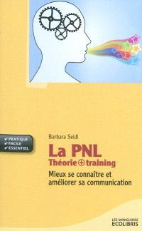 La PNL : théorie + training : mieux se connaître et améliorer sa communication