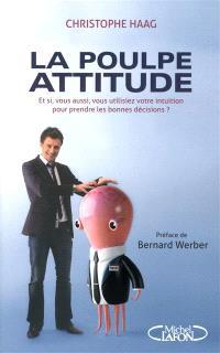 La poulpe attitude : et si, vous aussi, vous utilisiez votre intuition pour prendre les bonnes décisions ?