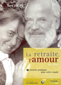 La retraite, l'amour en plus : conseils pratiques pour votre couple