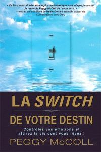 La switch de votre destin  : contrôlez vos émotions et attirez la vie dont vous rêvez!