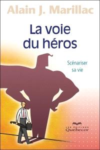 La voie du héros  : scénariser sa vie