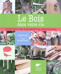 Le bois dans votre vie : guide pour une consommation responsable