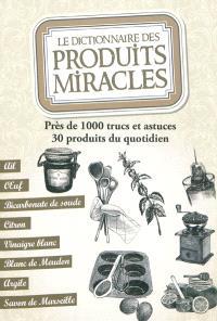Le dictionnaire des produits miracles : près de 1.000 trucs et astuces, 30 produits du quotidien