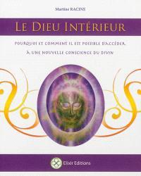 Le dieu intérieur : pourquoi et comment il est possible d'accéder à une nouvelle conscience du divin