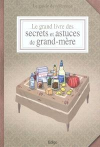 Le grand livre des secrets et astuces de grand-mère : le guide de référence