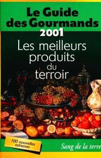 Le guide des gourmands 2001 : les meilleurs produits du terroir de France et d'Europe