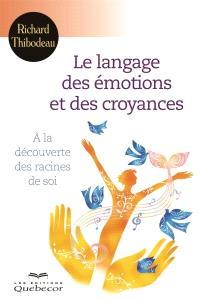 Le langage des émotions et des croyances  : à la découverte des racines de soi