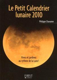 Le petit calendrier lunaire 2010 : vivez et jardinez au rythme de la Lune !