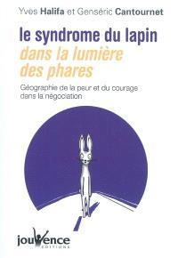 Le syndrome du lapin dans la lumière des phares : géographie de la peur et du courage dans la négociation