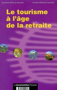 Le tourisme à l'âge de la retraite : rapport de la section Emploi-Formation-Recherche : session 2001-2002