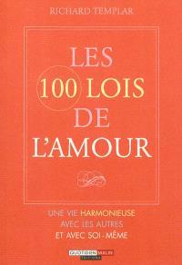 Les 100 lois de l'amour : une vie harmonieuse avec les autres et soi-même