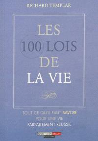Les 100 lois de la vie : tout ce qu'il faut savoir pour une vie parfaitement réussie