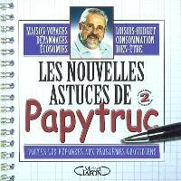 Les nouvelles astuces de Papytruc : toutes les réponses aux problèmes quotidiens. Volume 2