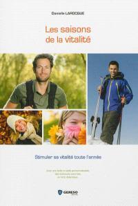 Les saisons de la vitalité : stimuler sa vitalité toute l'année : avec une boîte à outils personnalisable, des exercices concrets, un récit didactique...