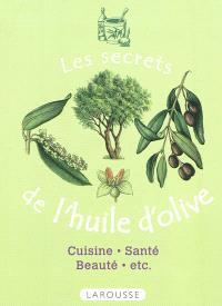 Les secrets de l'huile d'olive : cuisine, santé, beauté, etc.