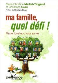 Ma famille, quel défi ! : rester loyal et choisir sa vie