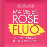 Ma vie en rose fluo : petit dictionnaire de pensées positives