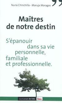 Maîtres de notre destin : s'épanouir dans sa vie personnelle, familiale et professionnelle